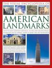The Visual Encyclopedia of American Landmarks: 150 of the Most Significant and Noteworthy Historic, Cultural and Architectural Sites in America, Shown Cover Image