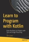 Learn to Program with Kotlin: From the Basics to Projects with Text and Image Processing Cover Image