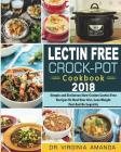 Lectin Free Crock-Pot Cookbook 2018: Simple and Delicious Slow Cooker Lectin-Free Recipes to Heal Your Gut, Lose Weight Fast and Be Longevity Cover Image