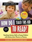 How Do I Teach This Kid to Read?: Teaching Literacy Skills to Young Children with Autism, from Phonics to Fluency Cover Image