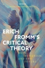 Erich Fromm's Critical Theory: Hope, Humanism, and the Future Cover Image