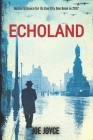 Echoland: Book 1 of the WW2 spy series set in neutral Ireland Cover Image