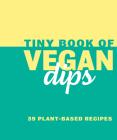 Tiny Book of Vegan Dips: 39 Plant-Based Recipes (Mini Books) Cover Image