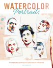 Watercolor Portraits: 15 Step-By-Step Paintings for Iconic Faces in Watercolors Cover Image