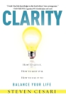 Clarity: Howto Get It, How to Keep It & How to Use It to Balance Your Life Cover Image