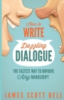 How to Write Dazzling Dialogue: The Fastest Way to Improve Any Manuscript Cover Image