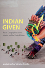 Indian Given: Racial Geographies Across Mexico and the United States (Latin America Otherwise) Cover Image