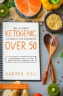 The Ultimate Ketogenic Cookbook for Beginners Over 50: Drop Weight with a 21 Day Meal Plan for a Healthy Life (Includes Simple and Delicious Recipes M Cover Image