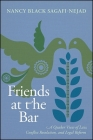 Friends at the Bar: A Quaker View of Law, Conflict Resolution, and Legal Reform Cover Image