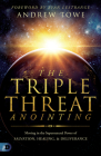 The Triple Threat Anointing: Moving in the Supernatural Power of Salvation, Healing and Deliverance Cover Image