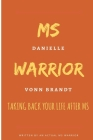 MS Warrior: Taking Back Your Life After MS: Taking Back Your Control in Life Cover Image