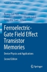 Ferroelectric-Gate Field Effect Transistor Memories: Device Physics and Applications (Topics in Applied Physics #131) Cover Image