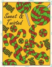 Sweet And Twisted: Funny Christmas and Holidays Coloring Book for Adults Kids and Children of All Ages Cover Image