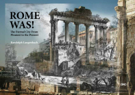 Rome Was!: The Eternal City, from Piranesi to the Present Cover Image