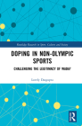 Doping in Non-Olympic Sports: Challenging the Legitimacy of Wada? (Routledge Research in Sport) Cover Image