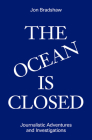 The Ocean Is Closed: Journalistic Adventures and Investigations Cover Image