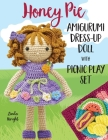 Honey Pie Amigurumi Dress-Up Doll with Picnic Play Set: Crochet Patterns for 12-inch Doll plus Doll Clothes, Picnic Blanket, Barbecue Playmat & Access Cover Image