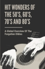Hit Wonders Of The 50's, 60's, 70's And 80's: A Global Overview Of The Forgotten Oldies: Hit Record Cover Image