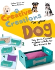 Creative Creations for Your Dog: Easy Do-It-Yourself Projects to Make for Your Favorite Pet Cover Image