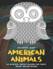American Animals - Coloring Book - 100 Beautiful Animals Designs for Stress Relief and Relaxation Cover Image