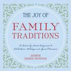 The Joy of Family Traditions: A Season-by-Season Companion to Celebrations, Holidays, and Special Occasions Cover Image