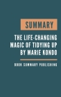 Summary: The Life-Changing Magic of Tidying Up - The Japanese Art of Decluttering and Organizing by Marie Kondo Cover Image