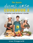 The Aussie Dumb A*se Cookbook 2: A Hunter and Gatherer's Guide Cover Image
