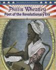 Phillis Wheatley: Poet of the Revolutionary Era (Understanding the American Revolution (Crabtree)) Cover Image