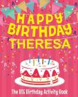 Happy Birthday Theresa - The Big Birthday Activity Book: Personalized Children's Activity Book Cover Image