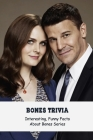 Bones Trivia: Interesting, Funny Facts About Bones Series: Bones Quizzes Cover Image