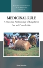 Medicinal Rule: A Historical Anthropology of Kingship in East and Central Africa (Methodology & History in Anthropology #35) Cover Image