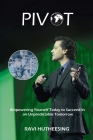 Pivot: Empowering Yourself Today to Succeed in an Unpredictable Tomorrow (Students & Entrepreneurs) Cover Image