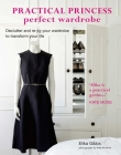 Practical Princess Perfect Wardrobe: Declutter and re-jig your closet to transform your life Cover Image