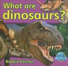 What Are Dinosaurs? (Bobbie Kalman's Leveled Readers: My World: G (Library)) Cover Image