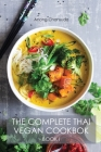 The Complete Thai Vegan Cookbok (Book I): Wonderful and Healthy Thai Recipes for Vegetarians and for People who want to keep a Healthy Lifestyle Cover Image