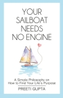 Your Sailboat Needs No Engine: A Simple Philosophy on How to Find Your Life's Purpose Cover Image