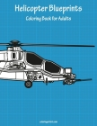 Helicopter Blueprints Coloring Book for Adults Cover Image