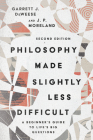 Philosophy Made Slightly Less Difficult: A Beginner's Guide to Life's Big Questions Cover Image