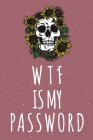 WTF Is My Password: Password Organizer Notebook: Internet Password Logbook/ Skull Notebook, Skull Horror Lover/ Organizer, Log Book & Note Cover Image