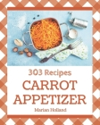 303 Carrot Appetizer Recipes: A Timeless Carrot Appetizer Cookbook Cover Image