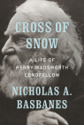 Cross of Snow: A Life of Henry Wadsworth Longfellow Cover Image