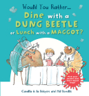 Would You Rather Dine with a Dung Beetle or Lunch with a Maggot?: Pick your answer and learn about bugs! Cover Image