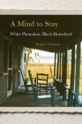 A Mind to Stay: White Plantation, Black Homeland Cover Image