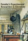 Faraday's Experimental Researches in Electricity: Guide to a First Reading Cover Image