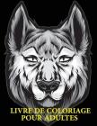 Livre De Coloriage Pour Adultes.: Dessins Des Animaux à colorier pour Adultes. Coloriage Anti-Stress pour Adultes. Cover Image