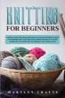 Knitting for beginners: A simple guide For the realization of your masterpieces, both for children but also for adults. From the basics to sta Cover Image
