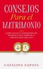 Consejos Para El Matrimonio: 2 En 1: ¿Cómo salvar tu matrimonio del divorcio con el poder de la comunicación efectiva? Cover Image