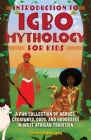 Introduction to Igbo Mythology for Kids: A Fun Collection of Heroes, Creatures, Gods, and Goddesses in West African Tradition (Igbo Myths ) Cover Image
