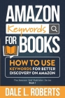 Amazon Keywords for Books: How to Use Keywords for Better Discovery on Amazon Cover Image