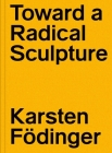 Karsten Födinger: Toward a Radical Sculpture Cover Image